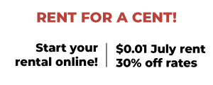 Rent for a Cent! | Start your rental online! | $0.01 July rent 30% off all rates