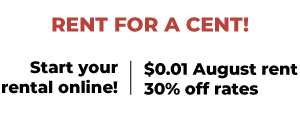RENT FOR A CENT! Start your rental online! | $0.01 August rent 30% off rates